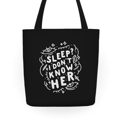 Sleep? I Don't Know Her Tote