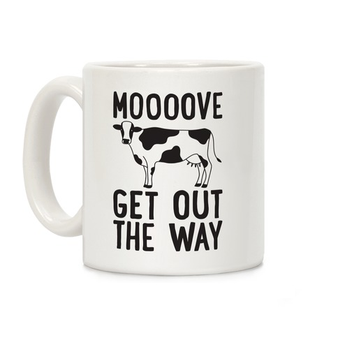 Moooove Get Out The Way Cow Coffee Mug
