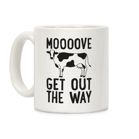 Moooove Get Out The Way Cow Coffee Mug