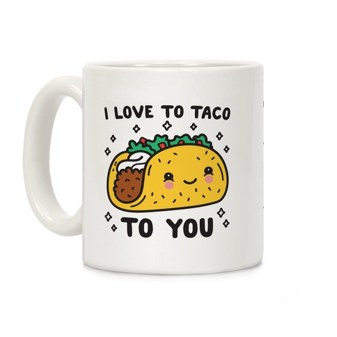 I Love To Taco To You Coffee Mug