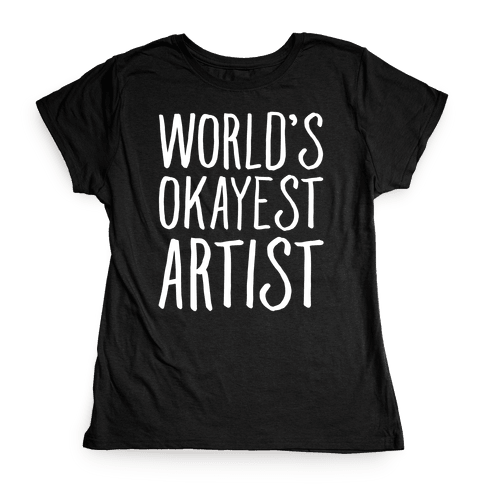 World's Okayest Artist Womens T-Shirt
