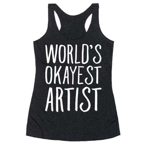 World's Okayest Artist Racerback Tank Top