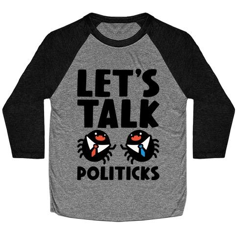Let's Talk Politicks Parody Baseball Tee