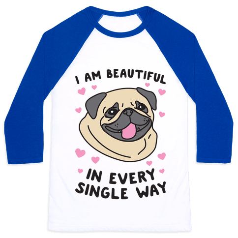I Am Beautiful Pug Baseball Tee