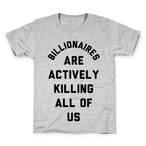 Billionaires are Actively Killing All of Us Kids T-Shirt