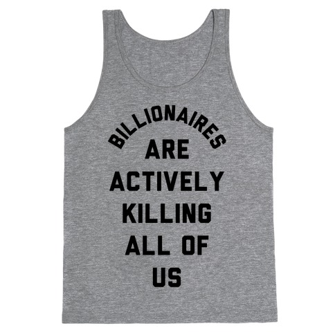 Billionaires are Actively Killing All of Us Tank Top