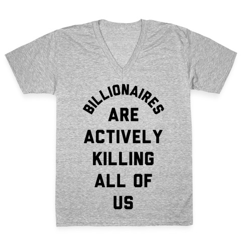 Billionaires are Actively Killing All of Us V-Neck Tee Shirt