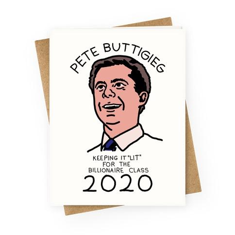 Pete Buttigieg Keeping it Lit for the Billionaire Class 2020 Greeting Card