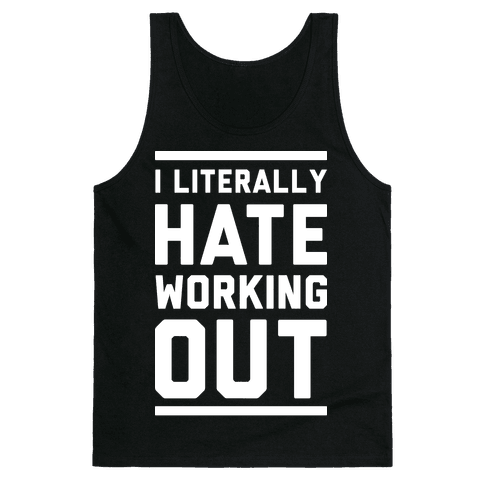 I Literally Hate Working Out Tank Top
