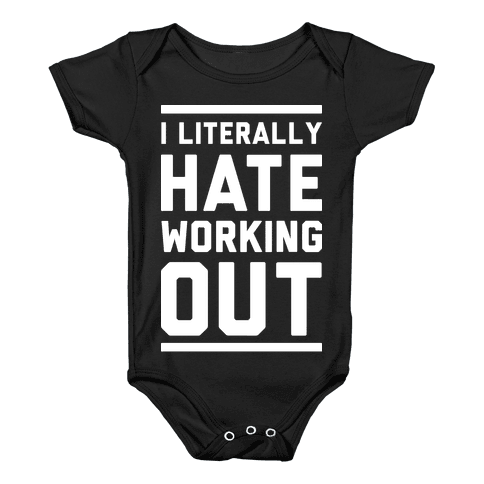 I Literally Hate Working Out Baby Onesy