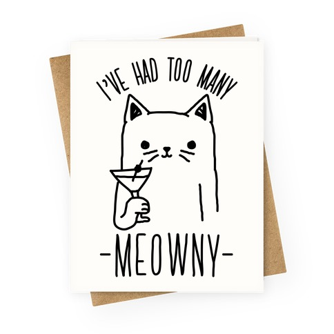 I've Had One Too Meowny Greeting Card