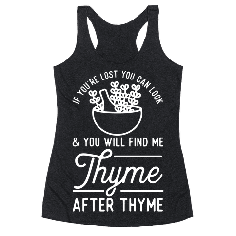 If You're Lost You Can Look and You Will Find Me Thyme after Thyme Racerback Tank Top
