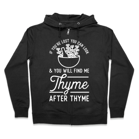 If You're Lost You Can Look and You Will Find Me Thyme after Thyme Zip Hoodie