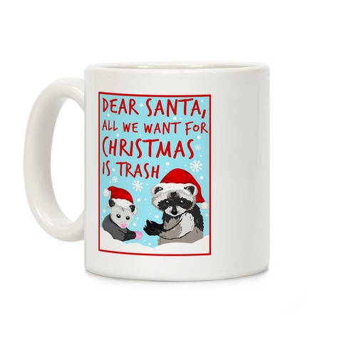 Dear Santa, All We Want for Christmas is Trash Coffee Mug