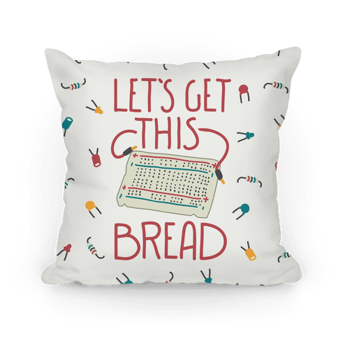 Let's Get this Breadboard Pillow