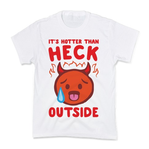 It's Hotter Than Heck Outside Kids T-Shirt
