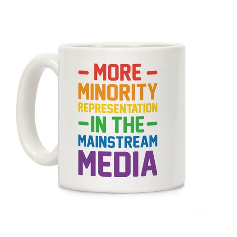 More Minority Representation In The Mainstream Media Coffee Mug
