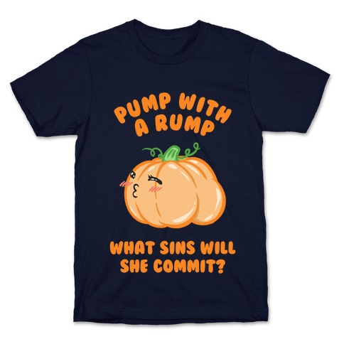 Pump With a Rump What Sins Will She Commit? T-Shirt