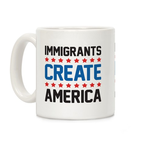 Immigrants Create America Coffee Mug
