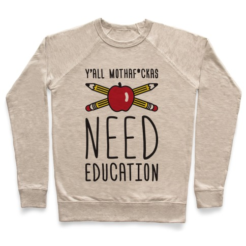 Y'all Mothaf*ckas Need Education Pullover