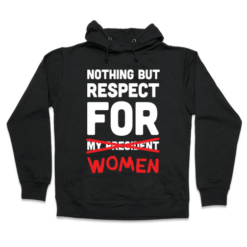 Nothing But Respect For Women Hooded Sweatshirt
