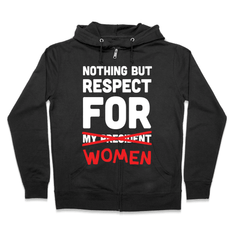 Nothing But Respect For Women Zip Hoodie