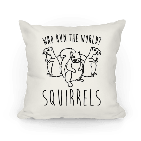 Who Run The World Squirrels Parody Pillow