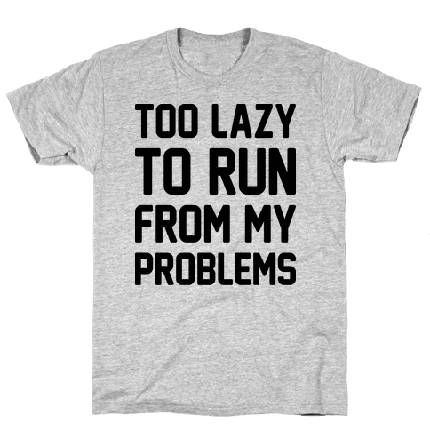 Too Lazy To Run From My Problems Mens T-Shirt