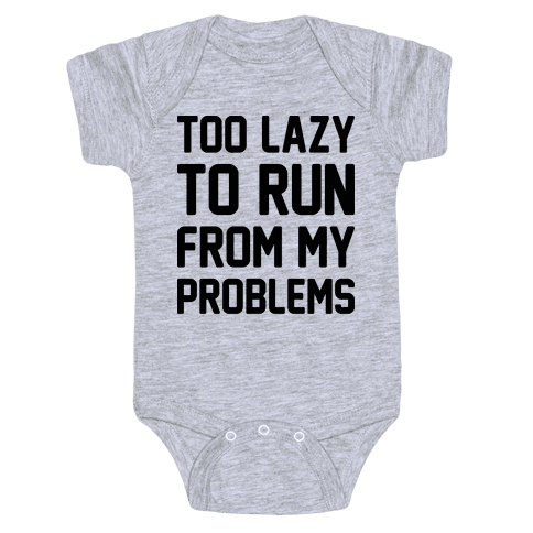 Too Lazy To Run From My Problems Baby Onesy