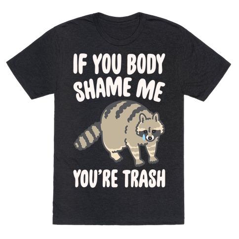 If You Body Shame Me You're Trash Raccoon White Print T-Shirt