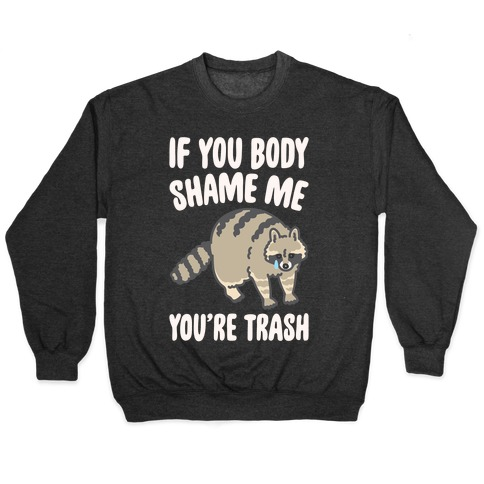 If You Body Shame Me You're Trash Raccoon White Print Pullover