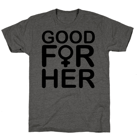 Good For Her  Mens T-Shirt