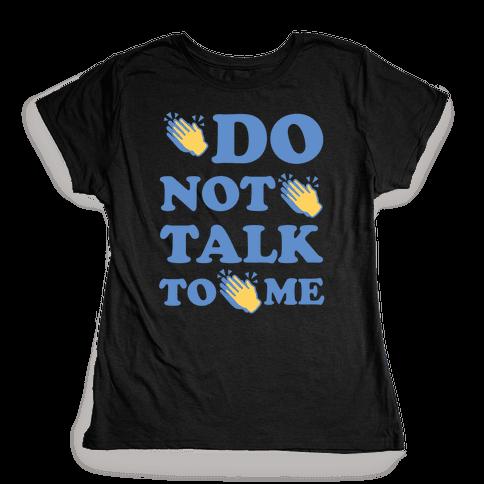 Do Not Talk To Me Womens T-Shirt