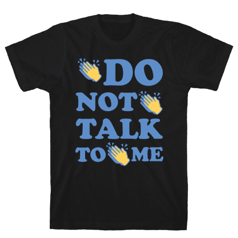 Do Not Talk To Me Mens T-Shirt