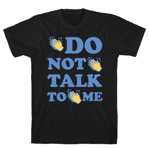 Do Not Talk To Me Mens T-Shirt