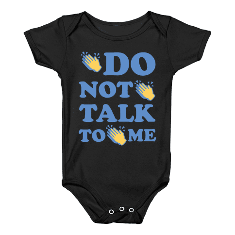 Do Not Talk To Me Baby Onesy