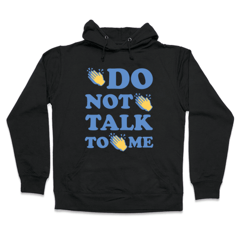 Do Not Talk To Me Hooded Sweatshirt