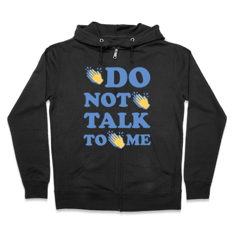 Do Not Talk To Me Zip Hoodie