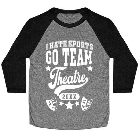 I Hate Sports Go Team Theatre Baseball Tee