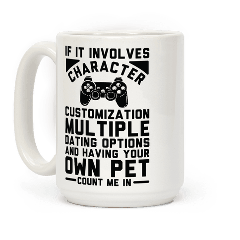 If It Involves Character Customization Coffee Mug