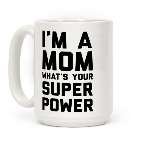 I'm A Mom What's Your Super Power