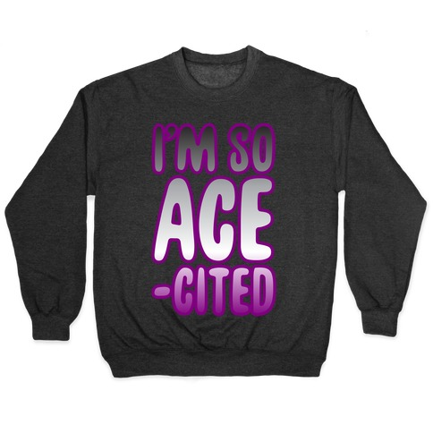 I'm So Ace-cited Pullover