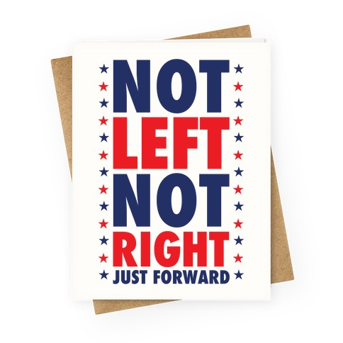 Not Left Not Right Greeting Card