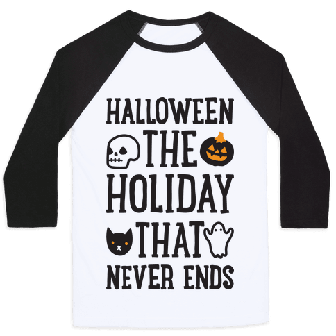 Halloween The Holiday That Never Ends Baseball Tee
