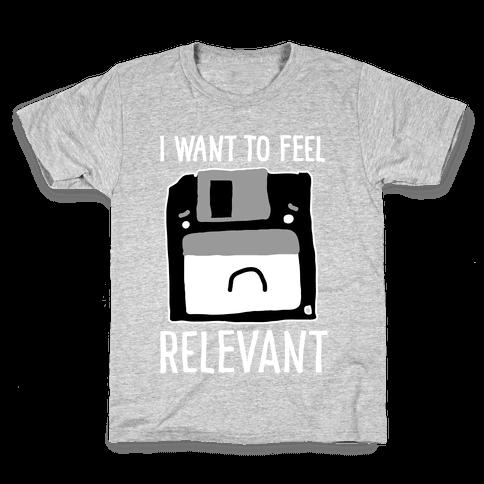 I Want to Feel Relevant (Floppy Disk) Kids T-Shirt