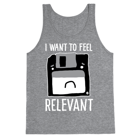 I Want to Feel Relevant (Floppy Disk) Tank Top