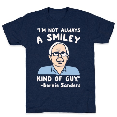 I'm Not Always A Smiley Kind of Guy Bernie Sanders Quote White Print T-Shirt
