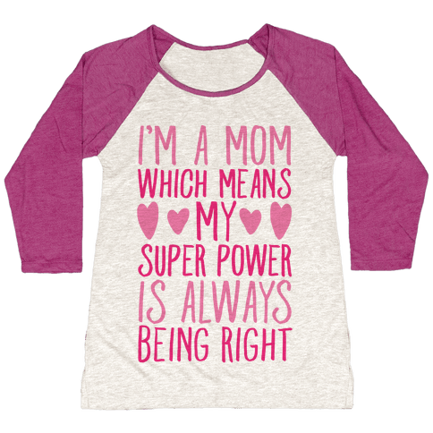 I'm A Mom Which Means My Super Power Is Always Being Right Baseball Tee
