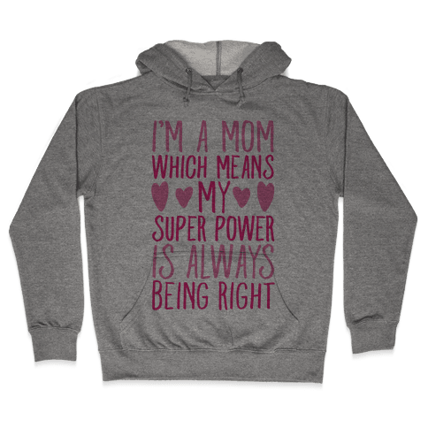 I'm A Mom Which Means My Super Power Is Always Being Right Hooded Sweatshirt