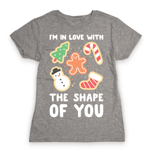 I'm In Love With The Shape Of You (Christmas Cookies) Womens T-Shirt